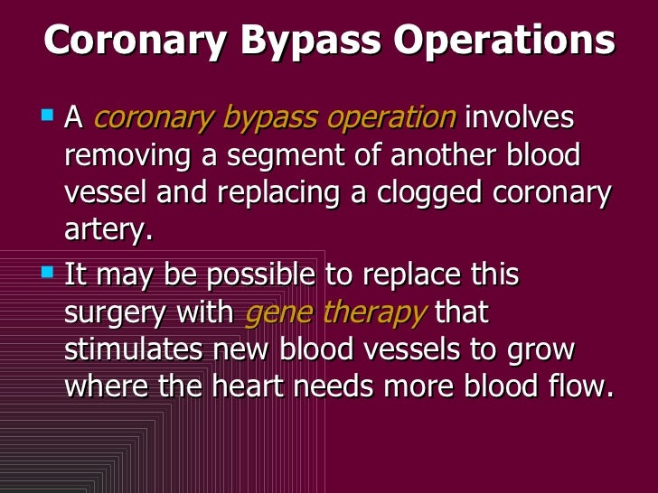 Coronary Bypass Operations <ul><li>A  coronary bypass operation  involves removing a segment of another blood vessel and r...