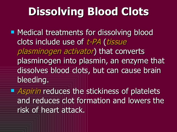 Dissolving Blood Clots <ul><li>Medical treatments for dissolving blood clots include use of  t-PA  ( tissue plasminogen ac...