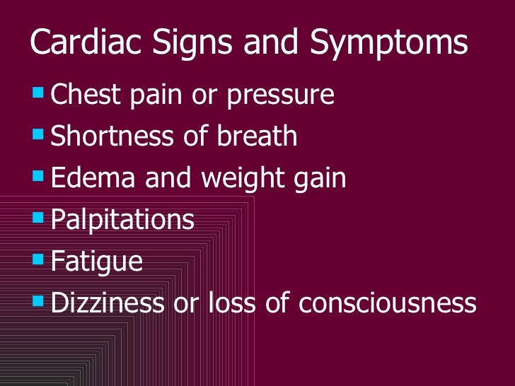 Cardiac Signs and Symptoms <ul><li>Chest pain or pressure </li></ul><ul><li>Shortness of breath </li></ul><ul><li>Edema an...