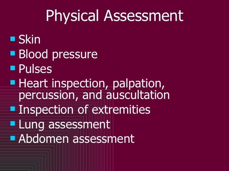 Physical Assessment <ul><li>Skin </li></ul><ul><li>Blood pressure </li></ul><ul><li>Pulses </li></ul><ul><li>Heart inspect...