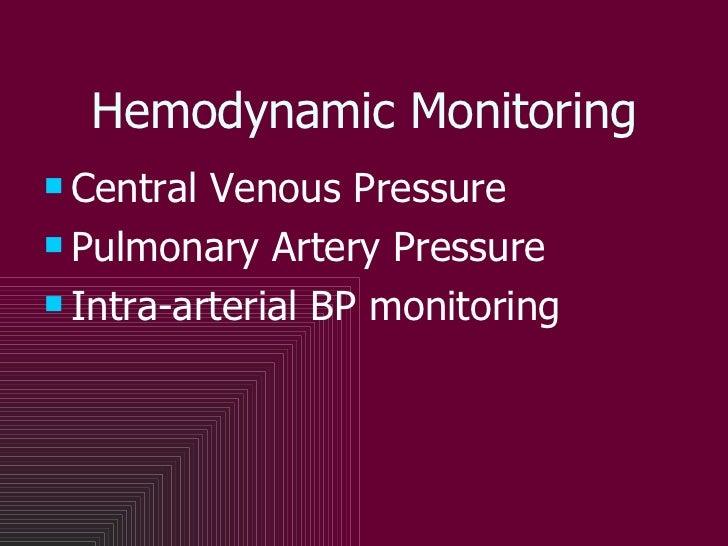 Hemodynamic Monitoring <ul><li>Central Venous Pressure </li></ul><ul><li>Pulmonary Artery Pressure </li></ul><ul><li>Intra...