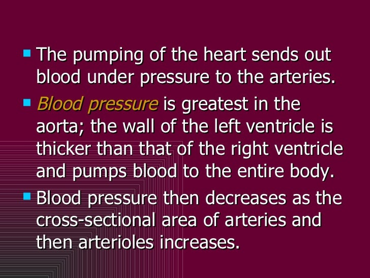 <ul><li>The pumping of the heart sends out blood under pressure to the arteries. </li></ul><ul><li>Blood pressure  is grea...