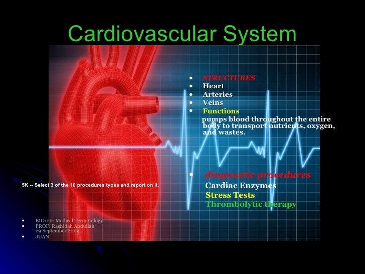 Cardiovascular System <ul><li>5K -- Select 3 of the 10 procedures types and report on it.   </li></ul><ul><li>BIO120: Medi...