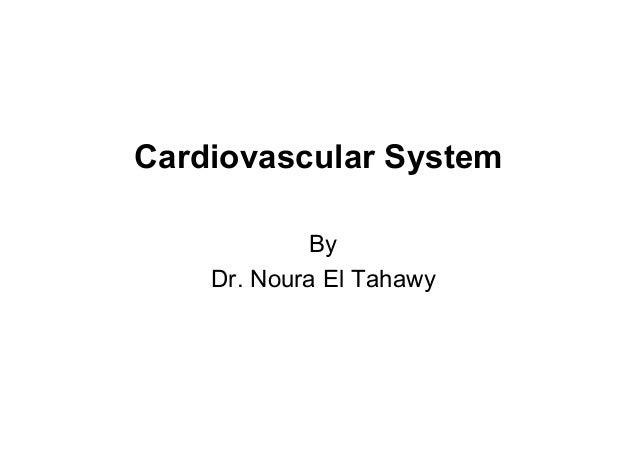 Cardiovascular System By Dr. Noura El Tahawy