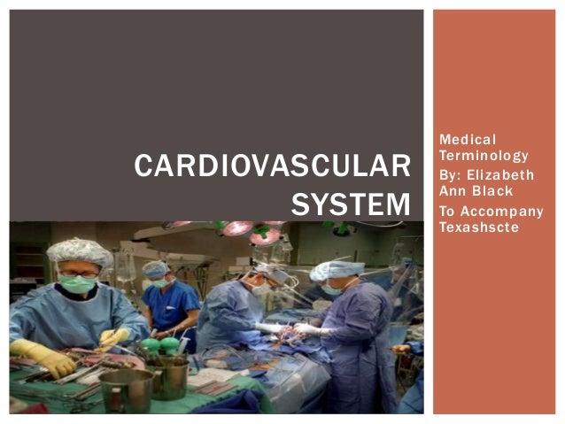 Medical Terminology By: Elizabeth Ann Black To Accompany Texashscte CARDIOVASCULAR SYSTEM