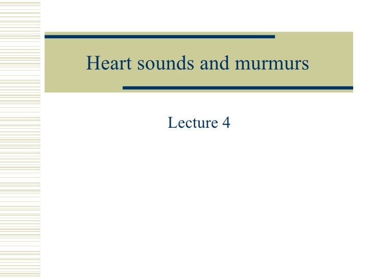 Heart sounds and murmurs Lecture 4