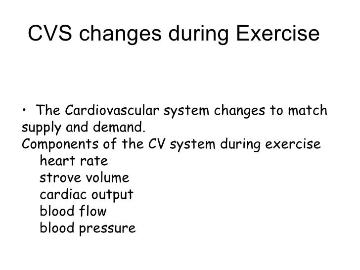 CVS changes during Exercise  <ul><li>The Cardiovascular system changes to match supply and demand. </li></ul><ul><li>Compo...
