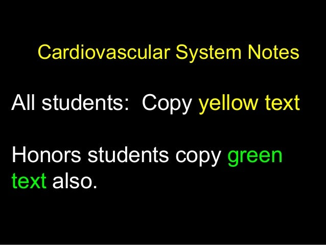 Cardiovascular System Notes All students: Copy yellow text Honors students copy green text also.