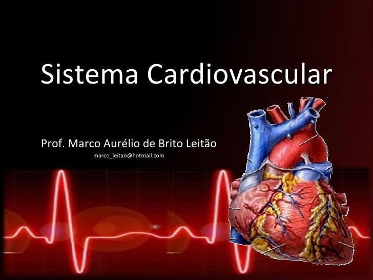 Sistema CardiovascularProf. Marco Aurélio de Brito Leitão          marco_leitao@hotmail.com