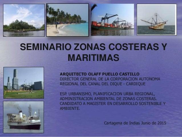SEMINARIO ZONAS COSTERAS Y MARITIMAS ARQUITECTO OLAFF PUELLO CASTILLO DIRECTOR GENERAL DE LA CORPORACION AUTONOMA REGIONAL...