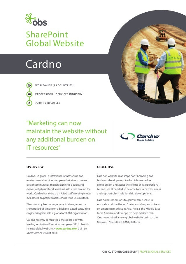 "SharePoint Global Website  Cardno WORLDWIDE (75 COUNTRIES)  W  PROFESSIONAL SERVICES INDUSTRY  a  7500 + EMPLOYEES  ""Marke..."