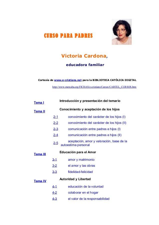CURSO PARA PADRES Victoria Cardona, educadora familiar Cortesía de www.e-cristians.net para la BIBLIOTECA CATÓLICA DIGITAL...
