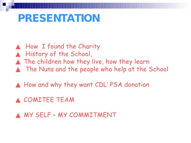 PRESENTATION ▲  How I found the Charity  ▲  History of the School, ▲  The children how they live, how they learn ▲  The N...