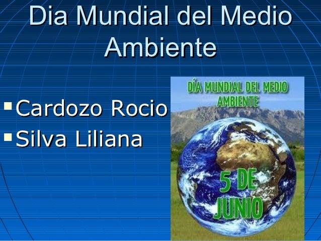 Dia Mundial del Medio         Ambiente Cardozo Rocio Silva Liliana