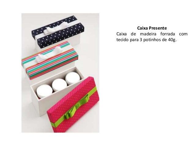 Caixa PresenteCaixa de madeira forrada com tecidopara 6 potinhos de 40g.