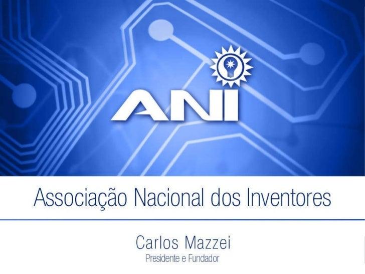 A.N.I. Carlos Mazzei [email_address] www.inventores.com.br
