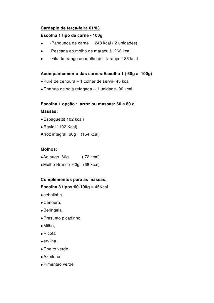 Cardapio de terça-feira 01/03 Escolha 1 tipo de carne - 100g     -Panqueca de carne        248 kcal ( 2 unidades)      Pes...