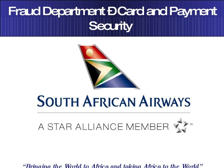 "Fraud Department – Card and Payment Security  "" Bringing the World to Africa and taking Africa to the World"""