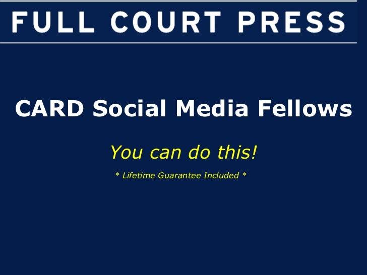CARD Social Media Fellows You can do this! * Lifetime Guarantee Included *