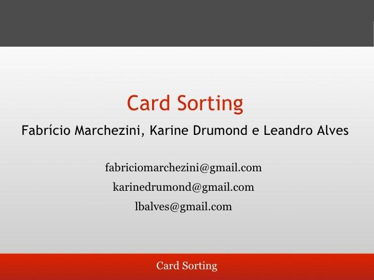 Card Sorting Fabrício Marchezini, Karine Drumond e Leandro Alves               fabriciomarchezini@gmail.com               ...
