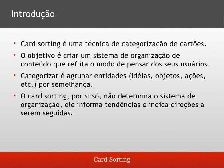 Introdução       Card sorting é uma técnica de categorização de cartões.         O objetivo é criar um sistema de organiz...