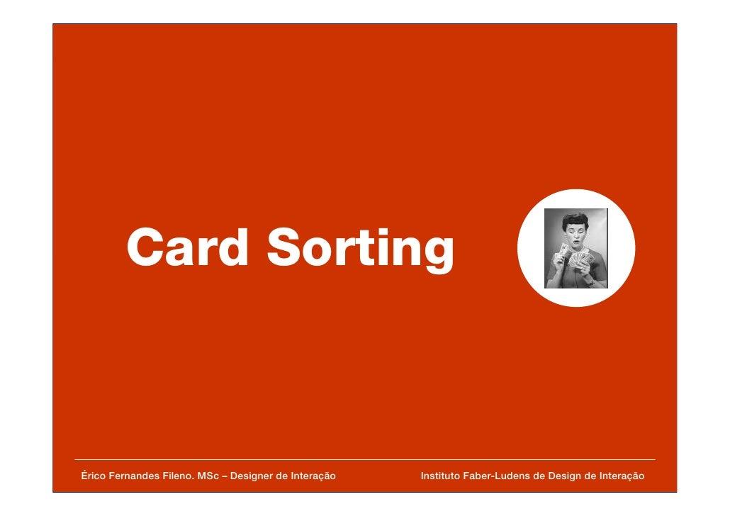 Card Sorting Érico Fernandes Fileno. MSc – Designer de Interação  Instituto Faber-Ludens de Design de Interação