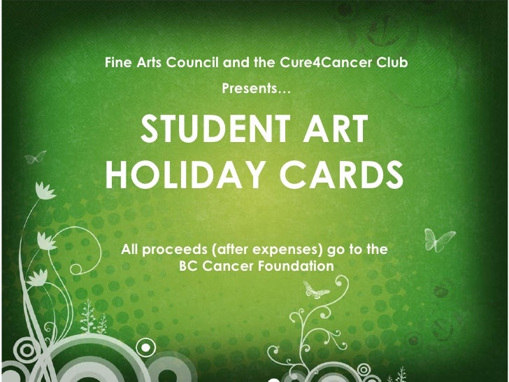 STUDENT ART HOLIDAY CARDS All proceeds (after expenses) go to the  BC Cancer Foundation Fine Arts Council and the Cure4Can...