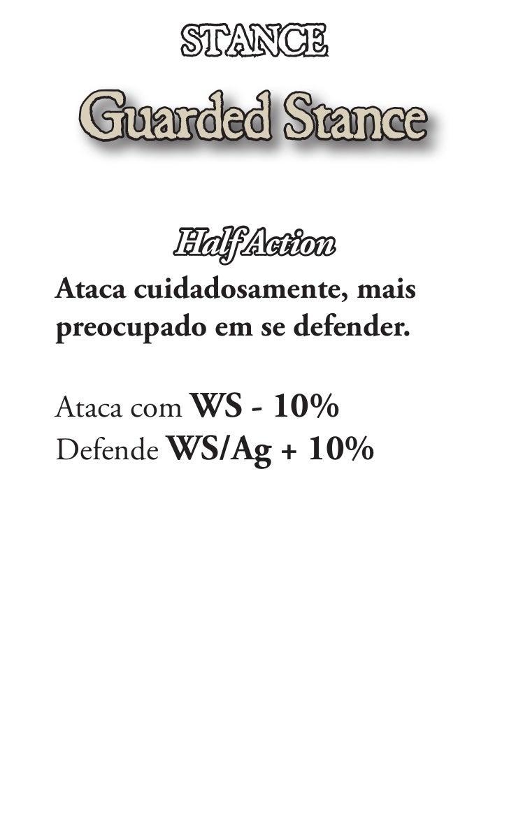 STANCE Guarded Stance        Half ActionAtaca cuidadosamente, maispreocupado em se defender.Ataca com WS - 10%Defende WS/A...