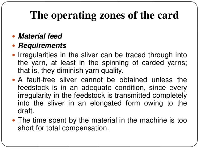 The operating zones of the card  Material feed  Requirements  Irregularities in the sliver can be traced through into t...