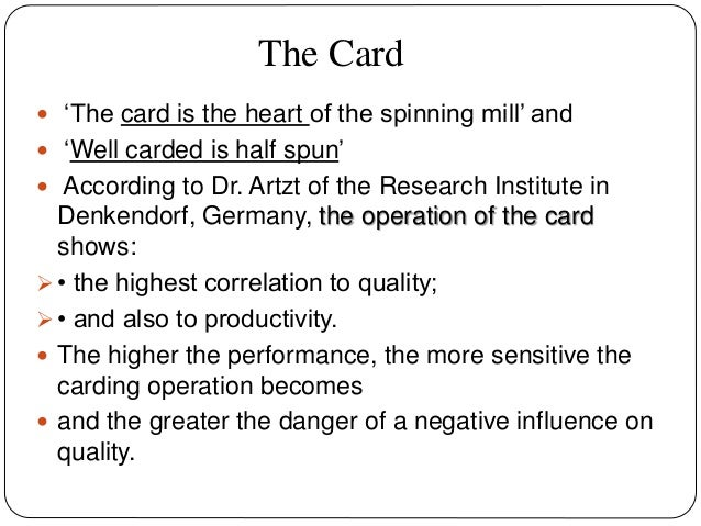 The Card  'The card is the heart of the spinning mill' and  'Well carded is half spun'  According to Dr. Artzt of the R...