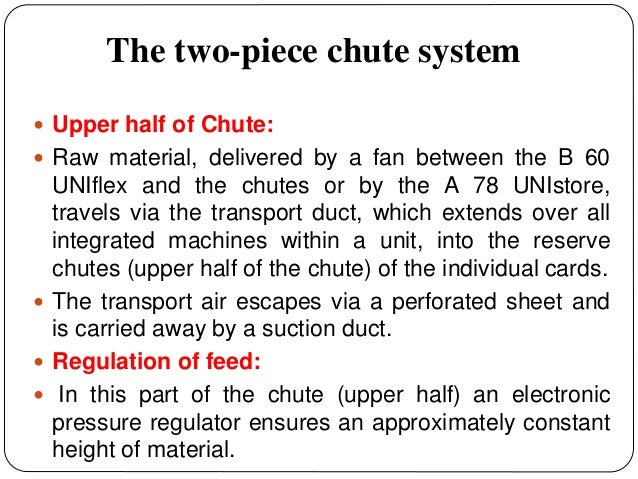 The two-piece chute system  Upper half of Chute:  Raw material, delivered by a fan between the B 60 UNIflex and the chut...