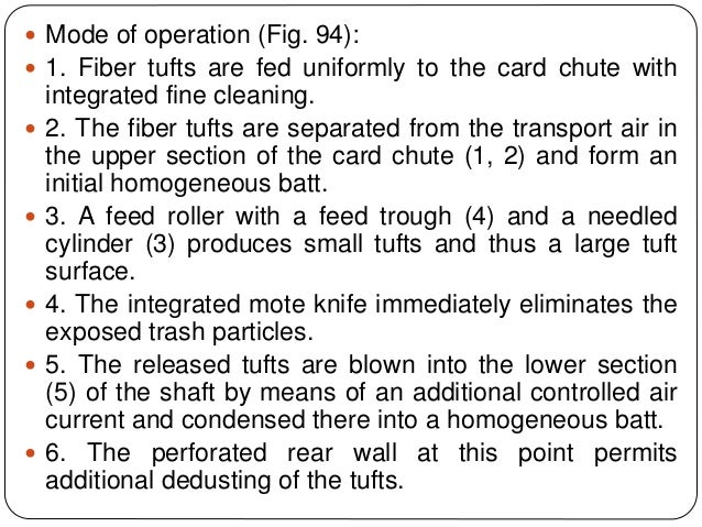  Mode of operation (Fig. 94):  1. Fiber tufts are fed uniformly to the card chute with integrated fine cleaning.  2. Th...