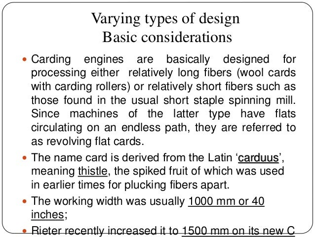 Varying types of design Basic considerations  Carding engines are basically designed for processing either relatively lon...
