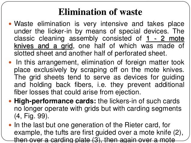 Elimination of waste  Waste elimination is very intensive and takes place under the licker-in by means of special devices...
