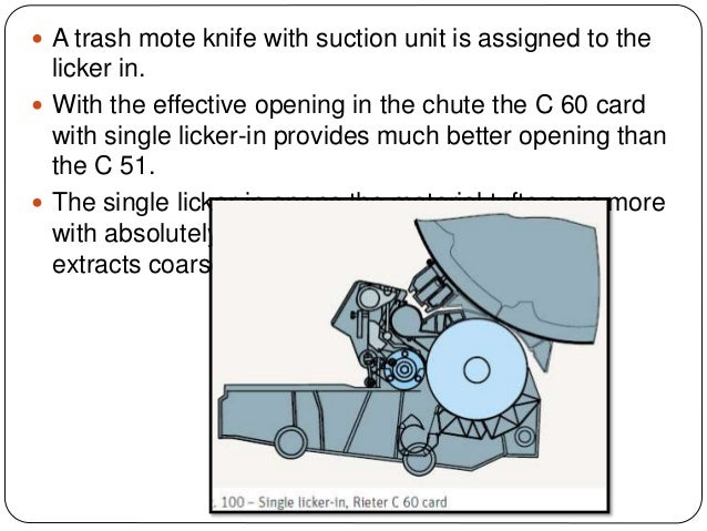  A trash mote knife with suction unit is assigned to the licker in.  With the effective opening in the chute the C 60 ca...