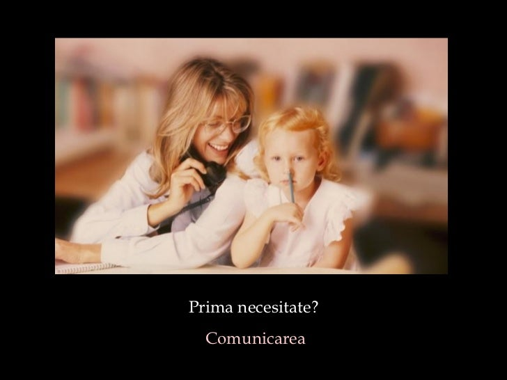 Prima necesitate? Comunicarea