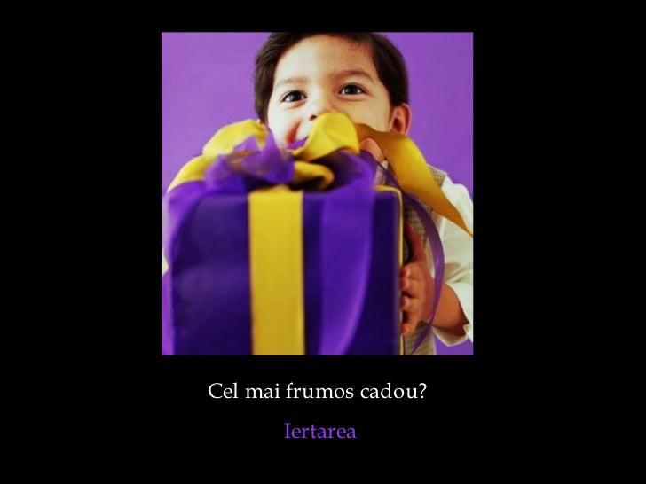 Cel mai frumos cadou?  Iertarea
