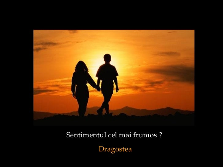 Sentimentul cel mai frumos ?  Dragostea