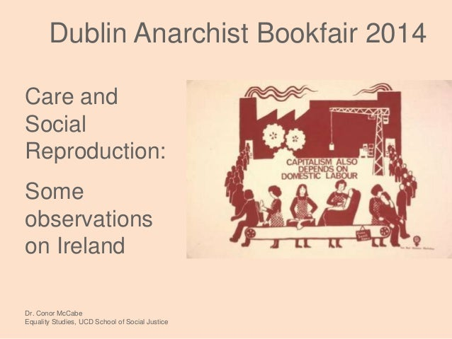Care and Social Reproduction: Some observations on Ireland Dr. Conor McCabe Equality Studies, UCD School of Social Justice...