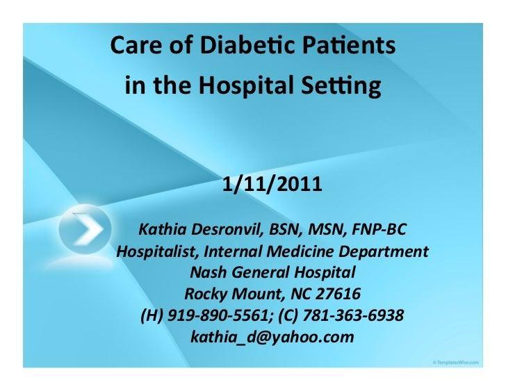 Care of Diabe+c Pa+ents   in the Hospital Se6ng                    1/11/2011   Kathia Desronvil, B...