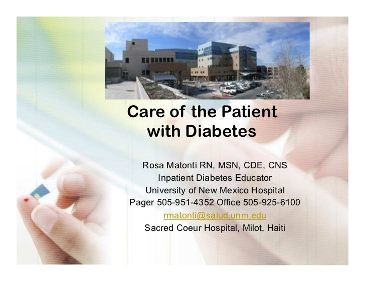 Care of the Patient  with Diabetes  Rosa Matonti RN, MSN, CDE, CNS      Inpatient Diabetes Educator   University of New Me...