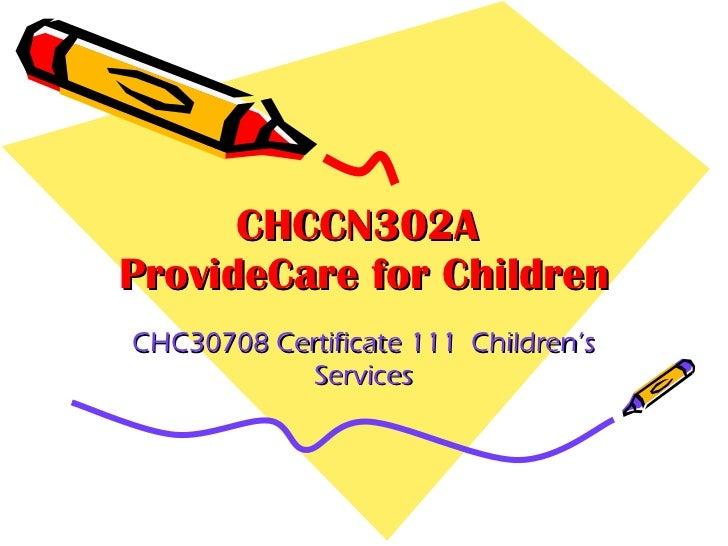 CHCCN302A  ProvideCare for Children CHC30708 Certificate 111  Children's Services