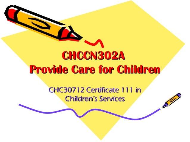 CHCCN302A Provide Care for Children CHC30712 Certificate 111 in Children's Services