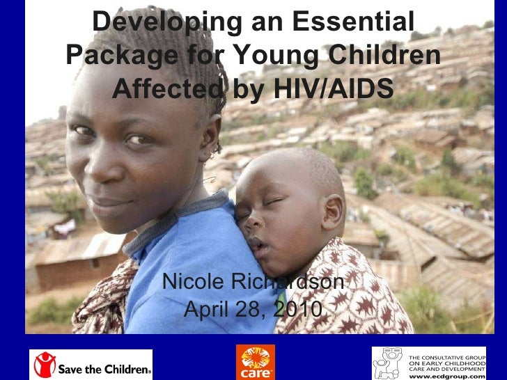 Nicole Richardson April 28, 2010 Developing an Essential Package for Young Children Affected by HIV/AIDS