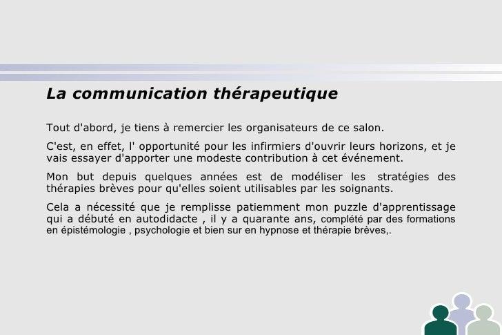 La communication thérapeutique Tout d'abord, je tiens à remercier les organisateurs de ce salon. C'est, en effet, l' oppor...