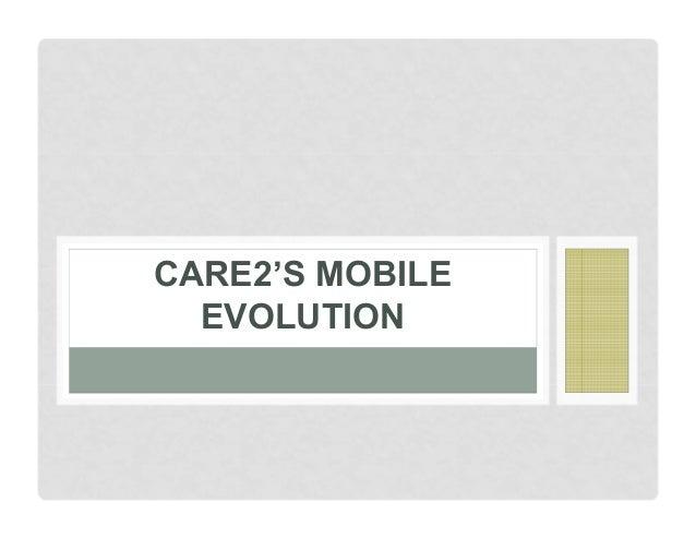 CARE2'S MOBILE EVOLUTION