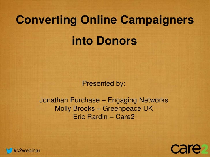 Converting Online Campaigners                  into Donors                     Presented by:         Jonathan Purchase – E...