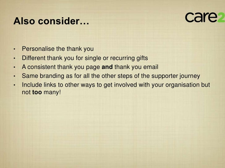 Also consider…•   Personalise the thank you•   Different thank you for single or recurring gifts•   A consistent thank you...