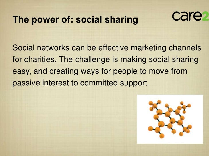 The power of: social sharingSocial networks can be effective marketing channelsfor charities. The challenge is making soci...