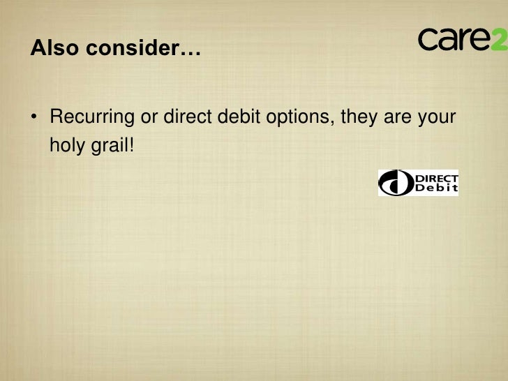 Also consider…• Recurring or direct debit options, they are your  holy grail!